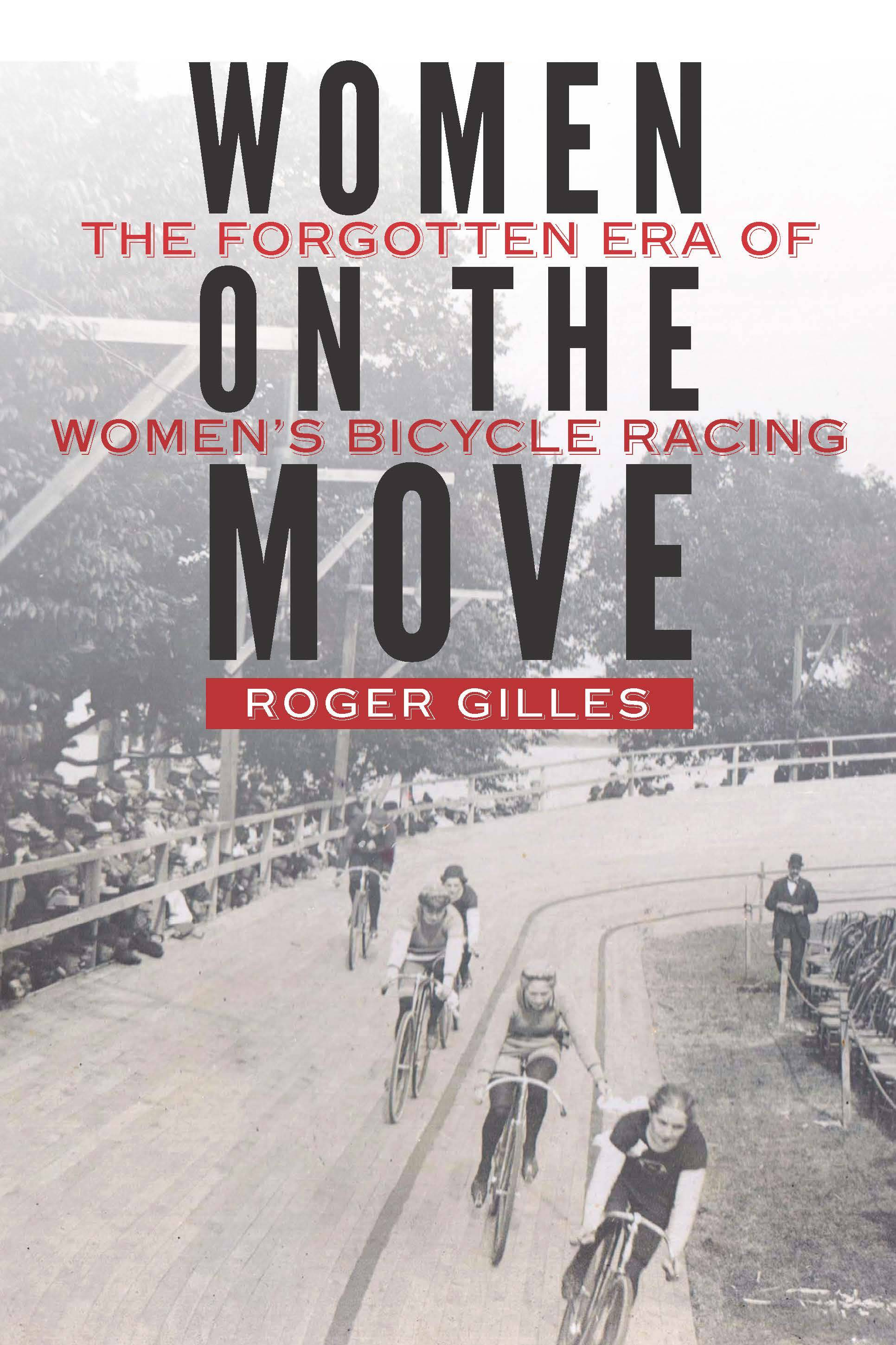 "Roger Gilles' book ""Women on the Move: The Forgotten Era of Women's Bicycle Racing"""